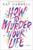 How to murder your life : a memoir
