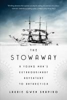 STOWAWAY : A YOUNG MAN'S EXTRAORDINARY ADVENTURE TO ANTARCTICA