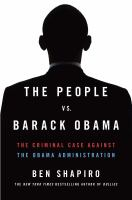 The people vs. Barack Obama : the criminal case against the Obama administration