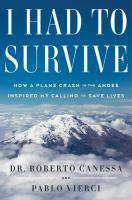 I had to survive : how a plane crash in the Andes inspired my calling to save lives