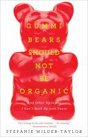 Gummi Bears Should Not Be Organic, and Other Opinions I Can't Back up With Facts