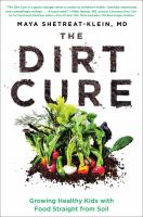 Image: Dirt Cure : Growing Healthy Kids With Food Straight From Soil
