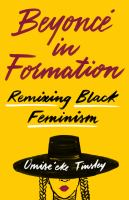 Beyoncé in formation : remixing black feminism