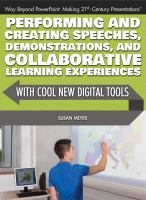 Performing and Creating Speeches, Demonstrations, and Collaborative Learning Experiences With Cool New Digital Tools