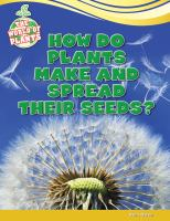How Do Plants Make and Spread Their Seeds?