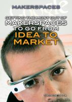 Getting the Most Out of Makerspaces to Go From Idea to Market