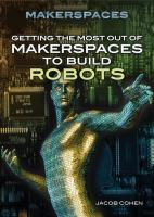 Getting the Most Out of Makerspaces to Build Robots