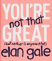 You're Not That Great