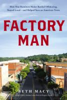 Factory Man : How One Furniture Maker Battled Offshoring, Stayed Local - And Helped Save An American Town