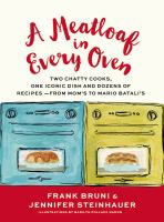 A Meatloaf in Every Oven : Two Chatty Cooks, One Iconic Dish and Dozens of Recipes - From Mom's to Mario Batali's