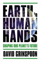 Earth in Human Hands : The Rise of Terra Sapiens and Hope for Our Planet