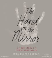 The Hand on the Mirror : A True Story of Life Beyond Death