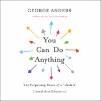 You Can Do Anything : The Surprising Power of A Useless Liberal Arts Education