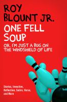 One Fell Soup, Or, I'm Just A Bug on the Windshield of Life
