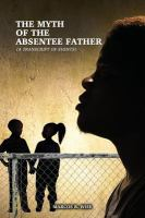 The Myth Of The Absentee Father: (A Transcript Of Events)