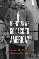 When Can We Go Back to America?: Voices of Japanese American Incarceration During World War II