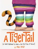 A tiger tail : (or what happened to Anya on her first day of school)
