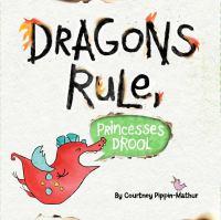 Dragons Rule, Princesses Drool!
