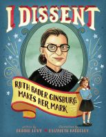 I dissent : Ruth Bader Ginsburg makes her mark