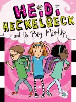 Heidi Heckelbeck and the Big Mix-up