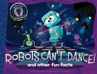 Robots Can't Dance! and Other Fun Facts