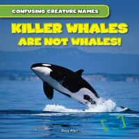 Killer Whales Are Not Whales!