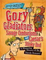 Gory Gladiators, Savage Centurions, and Caesar's Sticky End