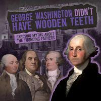 George Washington Didn't Have Wooden Teeth