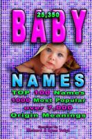 Baby Names, 25,350 Baby Names & Nicknames for your Family, Friends & Pets, Including the Top 100 Names, 2,000 Most Popular Names, 7,000 Names With Origin & Meaning