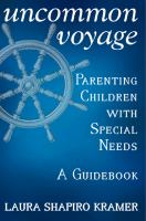 Uncommon Voyage : Parenting Children With Special Needs - A Guidebook