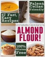 Almond Flour! Gluten Free and Paleo Diet Cookbook
