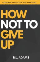 How Not to Give up