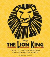The Lion King : Twenty Years on Broadway and Around the World