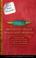 From the Kane chronicles, Brooklyn House magician's manual : your guide to Egyptian gods & creatures, glyphs & spells, & more