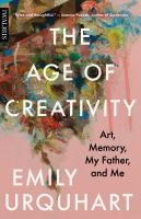 The age of creativity : art, memory, my father, and me