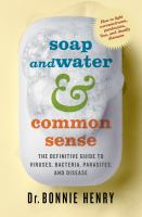 Soap and water & common sense : the definitive guide to viruses, bacteria, parasites, and disease