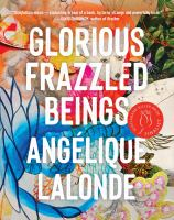 Glorious Frazzled Beings by Angelique Lalonde