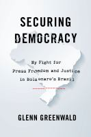 Securing democracy : my fight for press freedom and justice in Bolsonaro's Brazil
