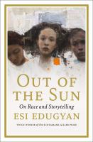 Out of the Sun : On Art, Race, and the Future.