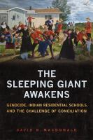 The sleeping giant awakens : genocide, Indian residential schools, and the challenge of conciliation