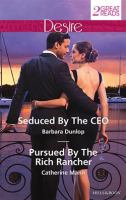 Seduced by the CEO / Barbara Dunlop. Pursued by the Rich Rancher / Catherine Mann