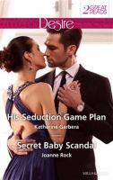 His Seduction Game Plan / Katherine Garbera.  Secret Baby Scandal / Joanne Rock