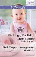 His Badge, Her Baby... Their Family? / Stella Bagwell.  Red Carpet Arrangement / Vicki Essex