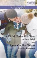 A Child Under His Tree / Allison Leigh.  Love on Her Terms / Jennifer Lohmann