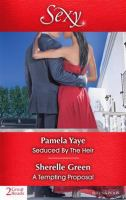 Seduced by the Heir / Pamela Yaye.  A Tempting Proposal / Sherelle Green