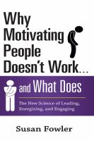 Why Motivating People Doesn't Work-- and What Does