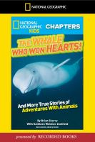 The Whale Who Won Hearts and More True Stories of Adventures With Animals