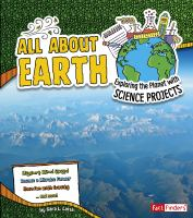 All about Earth : exploring the planet with science projects