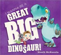 I Wanna Be A Great Big Dinosaur!