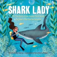 Shark lady : the true story of how Eugenie Clark became the ocean's most fearless scientist